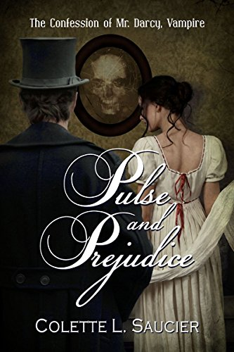 Book: Pulse and Prejudice - The Confession of Mr Darcy, Vampire by Colette L. Saucier