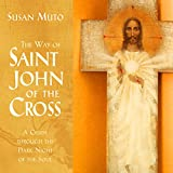 The Way of Saint John of the Cross: A Guide Through