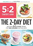 5:2 Starter s Guide: The 2-Day Diet: 100 New Delicious Dishes For 500-Calorie Fasting Days