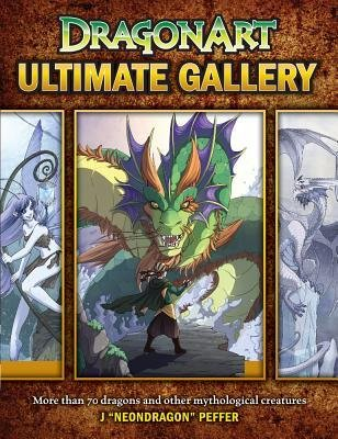 [(DragonArt Ultimate Gallery: More Than 70 Dragons and Other Mythological Creatures )] [Author: J.