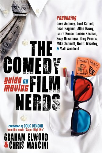 The Comedy Film Nerds Guide to Movies: Featuring Dave Anthony, Lord Carrett, Dean Haglund, Allan Havey, Laura House, Jackie Kashian, Suzy Nakamura, Greg ... Schmidt, Neil T. Weakley, and Matt (Elwood Pops)