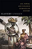img - for Slavery Unseen: Sex, Power, and Violence in Brazilian History (Latin America Otherwise) book / textbook / text book