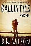 Ballistics, D. W. Wilson, 1620400782