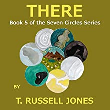 There: Seven Circles Series, Book 5 Audiobook by T. Russell Jones Narrated by T. Russell Jones