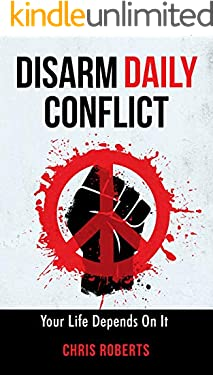 DISARM DAILY CONFLICT: Your Life Depends On It