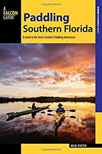 Paddling Southern Florida: A Guide to the Area's Greatest Paddling Adventures (Paddling Series)