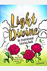 Light Divine: An Inspirational Coloring Book: with Hand Drawn Beautiful Designs to Unwind, Unplug and Uplift Paperback