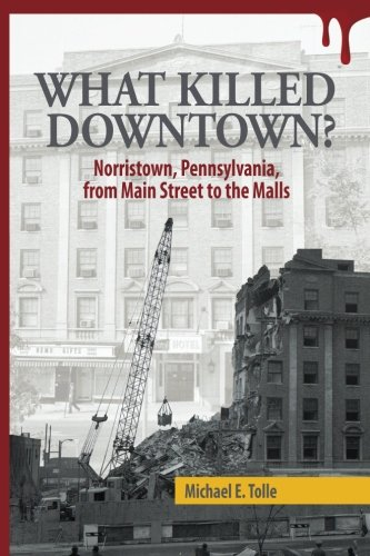 What Killed Downtown?: Norristown, Pennsylvania, from Main Street to the Malls (Main Mall)