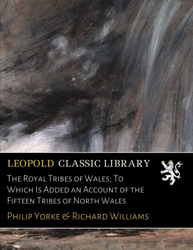 The Royal Tribes of Wales; To Which Is Added an Account of the Fifteen Tribes of North Wales ebook