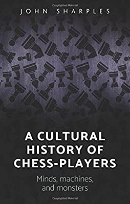A cultural history of chess-players: Minds, machines, and monsters