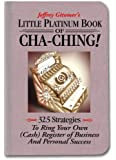 Little Platinum Book of Cha-Ching: 32.5 Strategies to Ring Your Own (Cash) Register in Business and Personal Success
