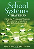 School Systems That Learn : Collaboration, Creativity, and the Diffusion of Innovation, Ash, Paul B. and D'Auria, John P., 1452271984