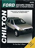 Ford Escape & Mazda Tribute: 2001 through 2003 (Chilton's Total Car Care Repair Manual)