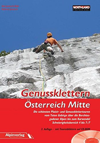Genussklettern Österreich Mitte: Die schönsten Plaisir- und Genussklettetouren vom Toten Gebirge über die Berchtesgadener Alpen bis zum Karwendel