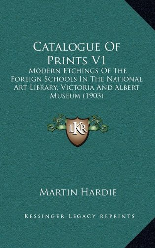 Download Catalogue Of Prints V1: Modern Etchings Of The Foreign Schools In The National Art Library, Victoria And Albert Museum (1903) pdf