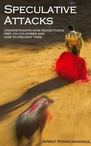 Speculative Attacks: Understanding how hedge funds prey on countries and how to prevent them