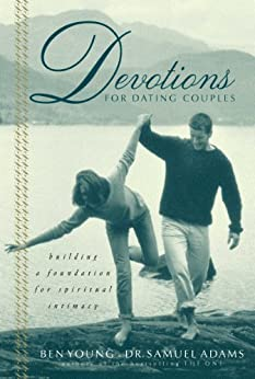 Devotions for Dating Couples: Building a Foundation for Spiritual Intimacy by [Young, Ben, Adams, Samuel]