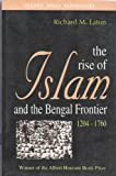 The Rise of Islam and the Bengal Frontier, 1204-1760 (Comparative Studies on Muslim Societies)