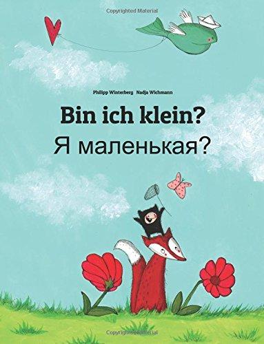 Bin ich klein? Ya malen'kaya?: Kinderbuch Deutsch-Russisch (zweisprachig/bilingual) (German and Russian Edition)
