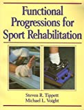 Functional Progressions for Sport Rehabilitation, Tippett, Steven R. and Voight, Michael L., 0873226607