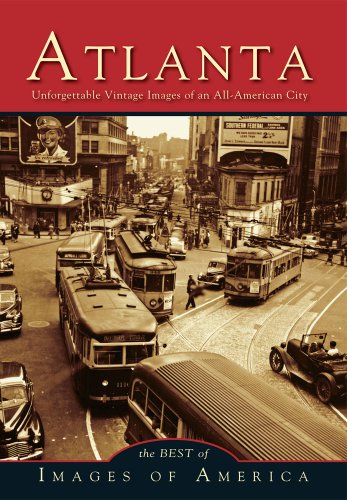 Atlanta Unforgettable Vintage Images of an All-American City (Best of Images of America)