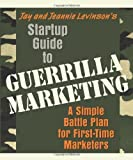 img - for Startup Guide to Guerrilla Marketing: A Simple Battle Plan for First-Time Marketers 1st (first) Edition by Levinson, Jay Conrad, Levinson, Jeannie published by Entrepreneur Press (2007) book / textbook / text book