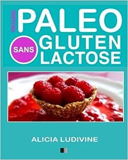 Régime Paléo Sans Gluten Sans Lactose: 60 recettes gourmandes