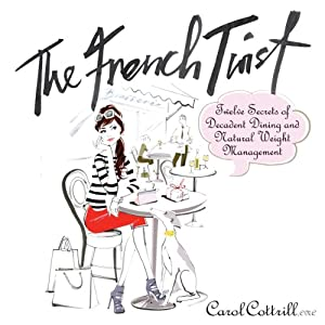 The French Twist: Twelve Secrets of Decadent Dining and Natural Weight Management Audiobook