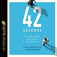 42 Seconds: The Jesus Model for Everyday Interactions Audiobook by Carl Medearis Narrated by Tom Parks