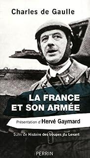 La France et son armée ; Suivi de Histoire des troupes du Levant, Gaulle, Charles de