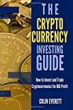 The Cryptocurrency Investing Guide: How to Invest and Trade Cryptocurrencies for BIG Profit