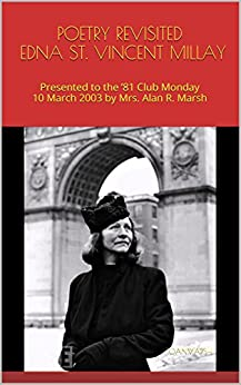 POETRY REVISITED EDNA ST. VINCENT MILLAY: Presented to the '81 Club Monday 10 March 2003 by Mrs. Alan R. Marsh (The THRILLING READING LIVING VICARIOUSLY Series) by [MARSH, JOAN]