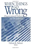 When Things Go Wrong : Organizational Failures and Breakdowns, , 0761910476