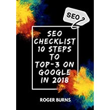 SEO CHECKLIST: 10 steps to TOP-3 on Google in 2018 (The New Era Of Internet Marketing Book 2)