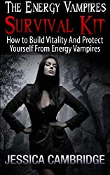 Energy Vampires Survival Kit: How To Build Vitality And Protect Yourself From Energy Vampires (Relaxation And Stress Reduction, Relaxation Techniques, Relaxation Meditation) (English Edition)