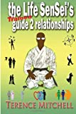 The Life Sensei's Guide 2 Relationships, Terence Mitchell, 1478379200