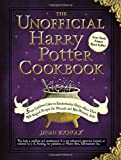 img - for The Unofficial Harry Potter Cookbook: From Cauldron Cakes to Knickerbocker Glory--More Than 150 Magical Recipes for Wizards and Non-Wizards Alike (Unofficial Cookbook) book / textbook / text book