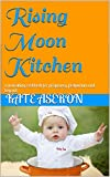 Rising Moon Kitchen: a nourishing cookbook for pregnancy, postpartum and beyond