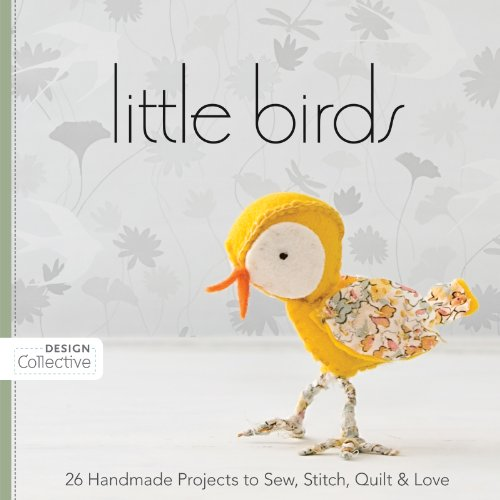 (Little Birds: 26 Handmade Projects to Sew, Stitch, Quilt & Love (Design)