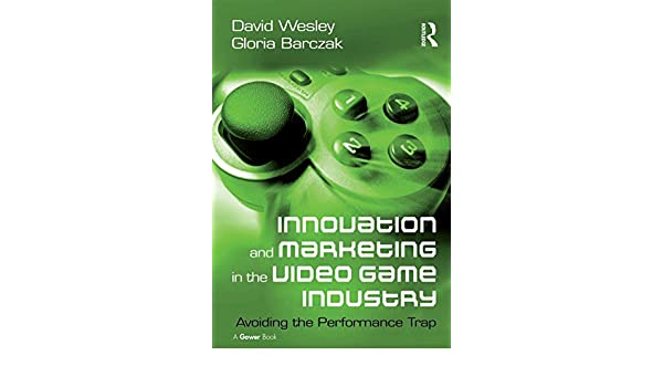 Innovation and Marketing in the Video Game Industry: Avoiding the Performance Trap (English Edition) eBook: David Wesley, Gloria Barczak: Amazon.es: Tienda ...