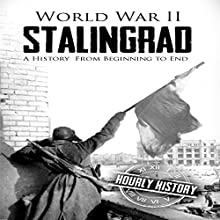 World War II Stalingrad: A History from Beginning to End Audiobook by Hourly History Narrated by Stephen Paul Aulridge Jr.