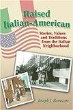 Raised Italian-American, Joseph J. Bonocore, 0595357210