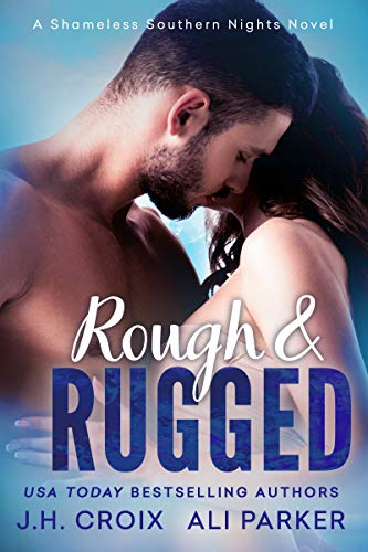 Rough and Rugged (Shameless Southern Nights Book 4) by [Croix, J.H., Parker, Ali]