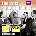 Hancock: The Lost Radio Episodes: Sid James' Dad Radio/TV Program by Ray Galton, Alan Simpson Narrated by Tony Hancock, Sid James