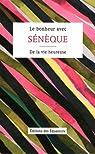Le bonheur avec Sénèque : De la vie heureuse par Sénèque