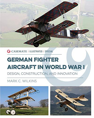German Fighter Aircraft in World War I: Design, Construction and Innovation (Casemate Illustrated Special)
