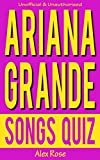 ARIANA GRANDE SONGS QUIZ Book: Songs from Ariana Grande albums YOURS TRULY and MY EVERYTHING Included! (FUN QUIZZES & BOOKS FOR TEENS)