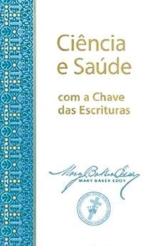 Ciência e Saúde com a Chave das Escrituras por [Eddy, Mary Baker]