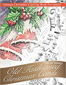 Amazon Com Nostalgic Old Fashioned Christmas Cards Vintage Coloring Book For Adults 9781696851978 Vintage Color Me Books