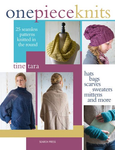 Read Online One-Piece Knits: 25 Seamless Patterns Knitted in the Round - Hats, Bags, Scarves, Sweaters, Mittens and More ebook